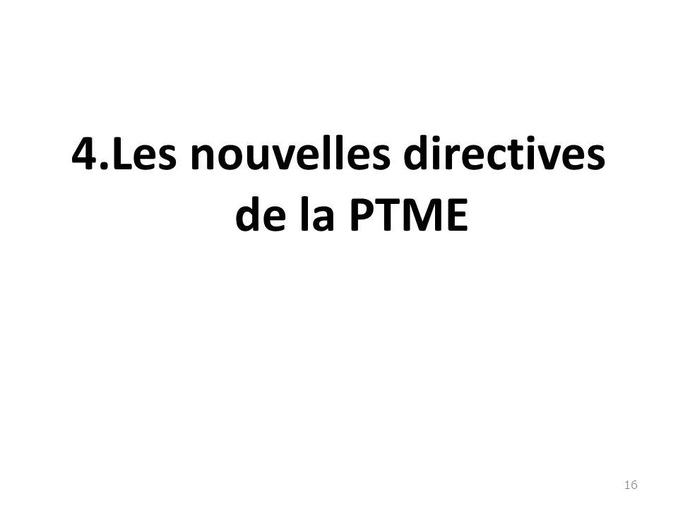 4.Les nouvelles directives de la PTME 16