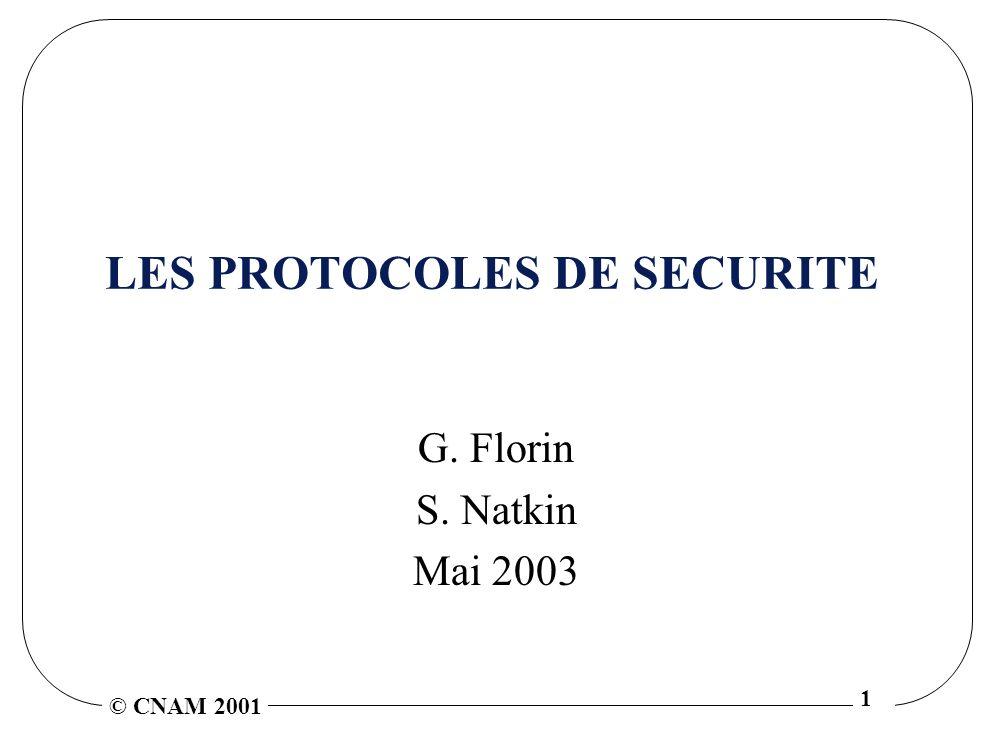 © CNAM 2001 1 LES PROTOCOLES DE SECURITE G. Florin S. Natkin Mai 2003