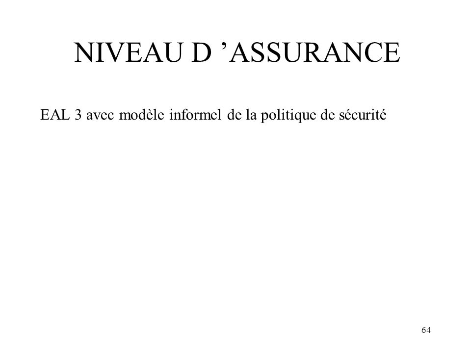 64 NIVEAU D ASSURANCE EAL 3 avec modèle informel de la politique de sécurité