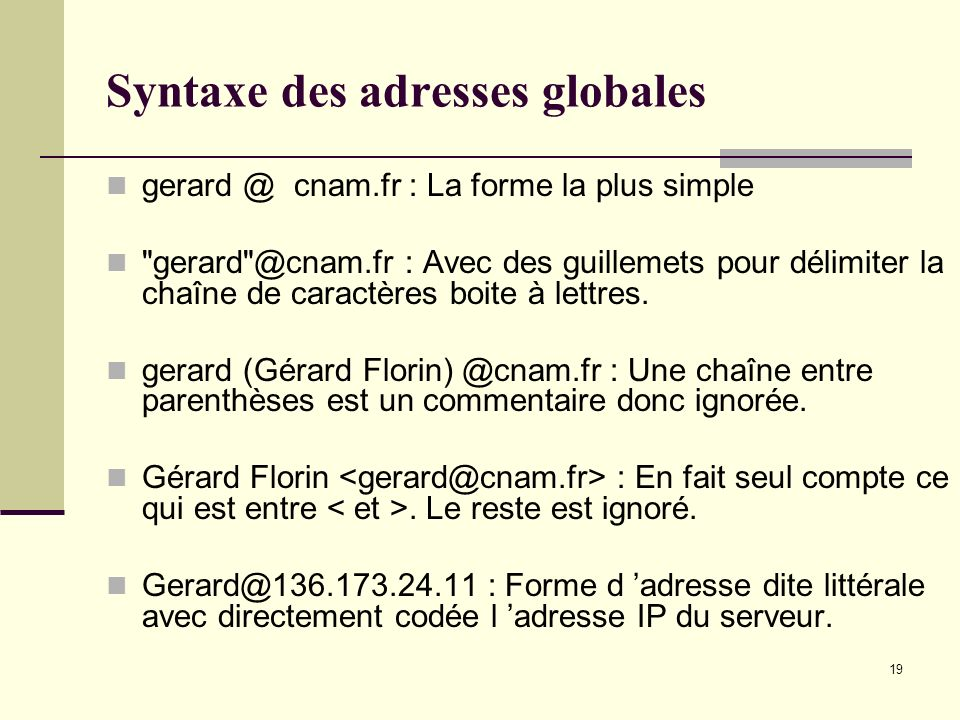19 Syntaxe des adresses globales gerard @ cnam.fr : La forme la plus simple