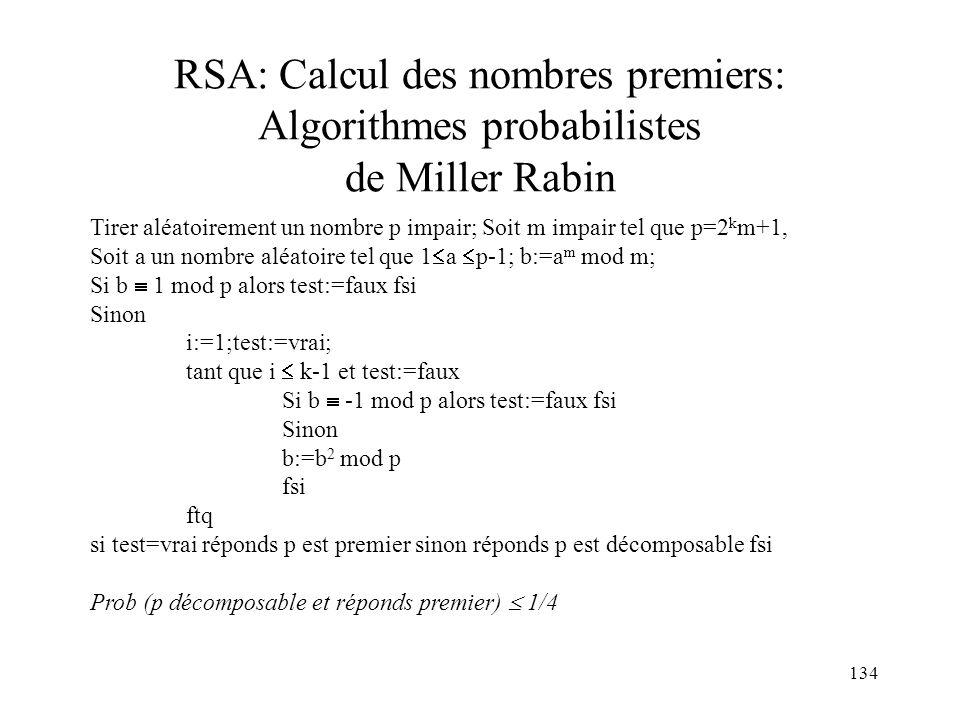 134 RSA: Calcul des nombres premiers: Algorithmes probabilistes de Miller Rabin Tirer aléatoirement un nombre p impair; Soit m impair tel que p=2 k m+