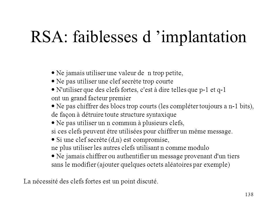 138 RSA: faiblesses d implantation Ne jamais utiliser une valeur de n trop petite, Ne pas utiliser une clef secrète trop courte N'utiliser que des cle