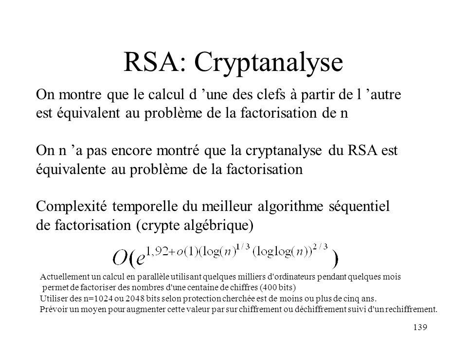 139 RSA: Cryptanalyse On montre que le calcul d une des clefs à partir de l autre est équivalent au problème de la factorisation de n On n a pas encor