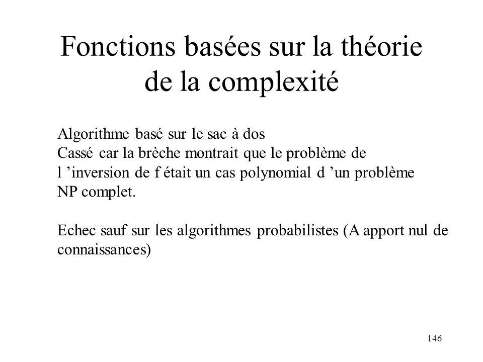146 Fonctions basées sur la théorie de la complexité Algorithme basé sur le sac à dos Cassé car la brèche montrait que le problème de l inversion de f