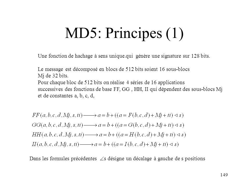 149 MD5: Principes (1) Une fonction de hachage à sens unique.qui génère une signature sur 128 bits. Le message est décomposé en blocs de 512 bits soie