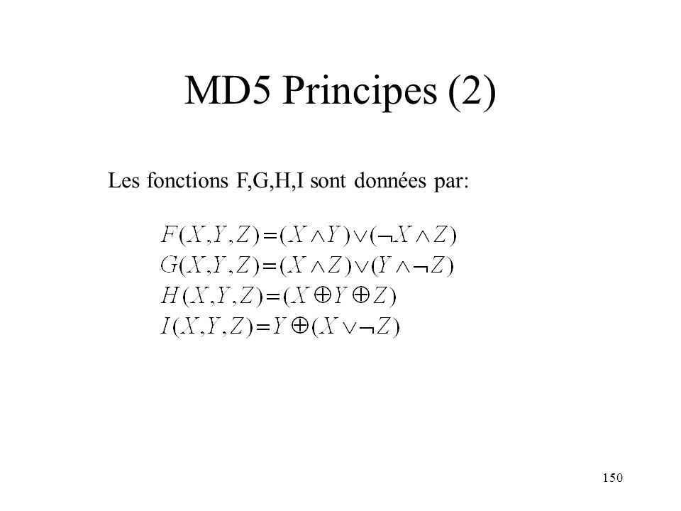 150 MD5 Principes (2) Les fonctions F,G,H,I sont données par: