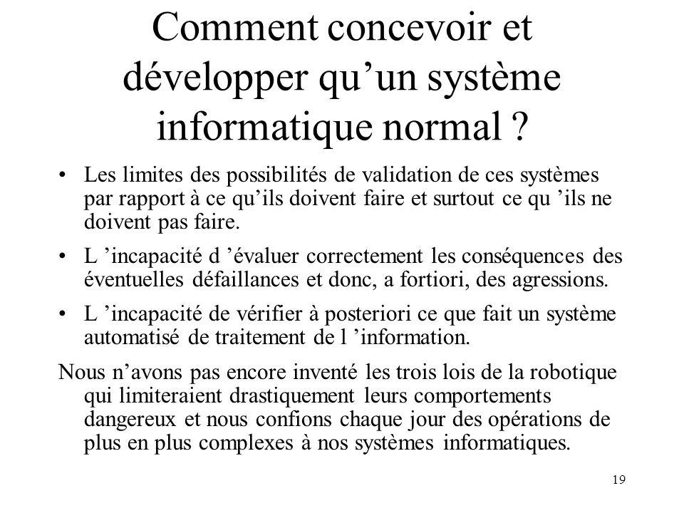 19 Comment concevoir et développer quun système informatique normal ? Les limites des possibilités de validation de ces systèmes par rapport à ce quil