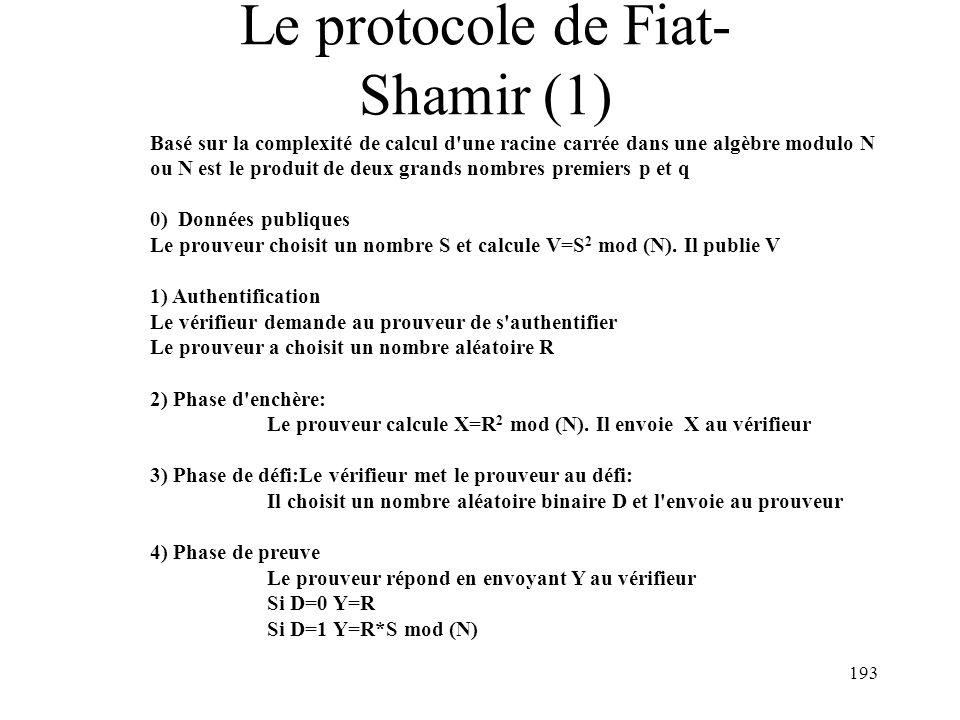 193 Le protocole de Fiat- Shamir (1) Basé sur la complexité de calcul d'une racine carrée dans une algèbre modulo N ou N est le produit de deux grands