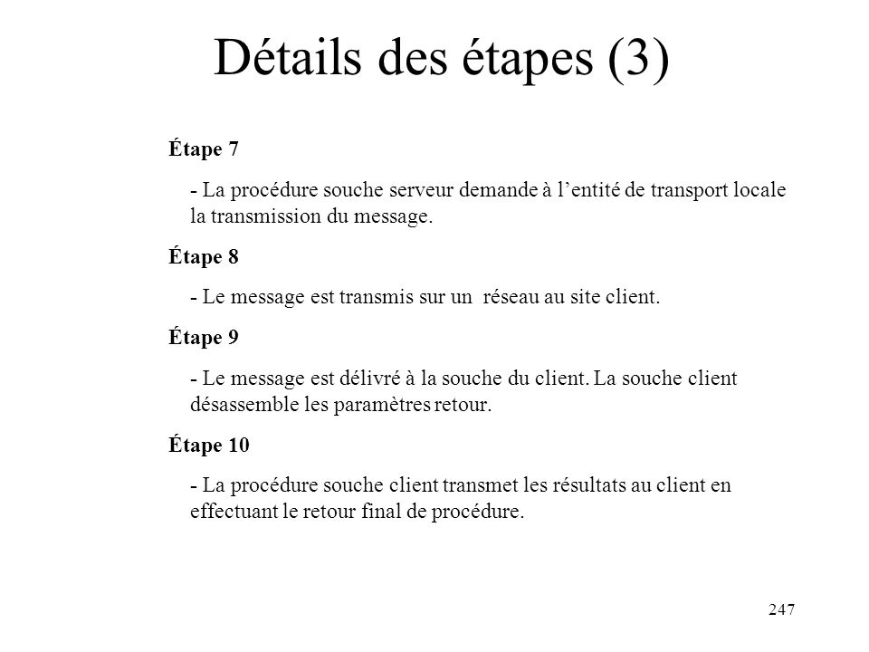 247 Détails des étapes (3) Étape 7 - La procédure souche serveur demande à lentité de transport locale la transmission du message. Étape 8 - Le messag