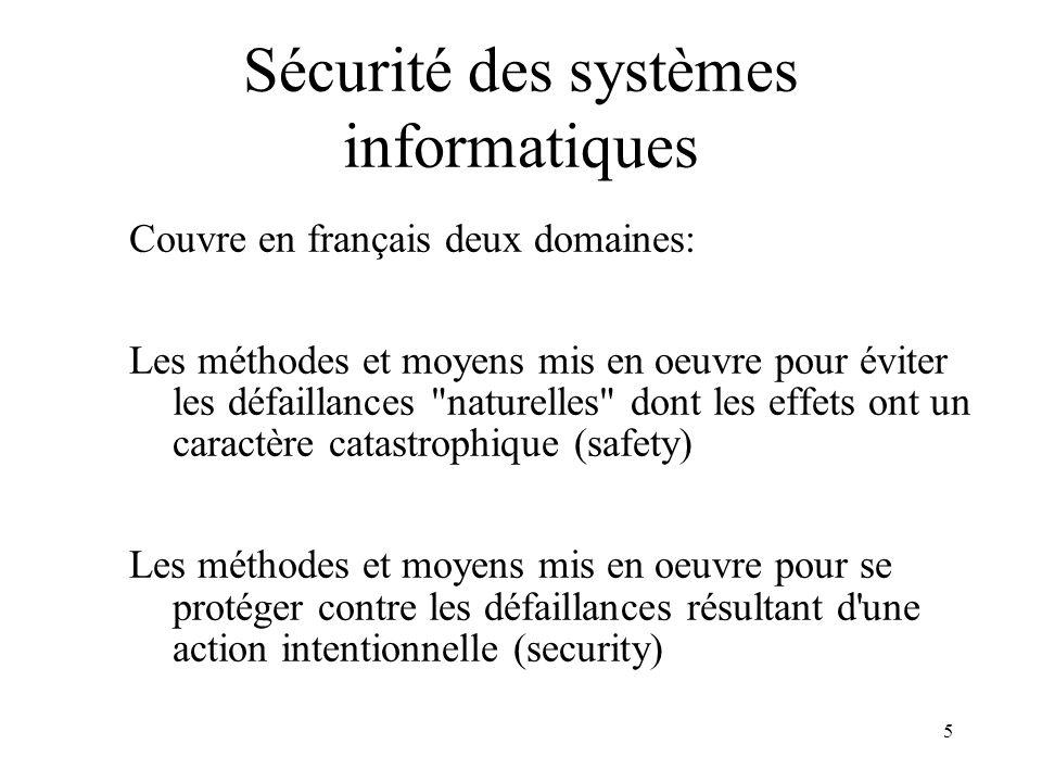 5 Sécurité des systèmes informatiques Couvre en français deux domaines: Les méthodes et moyens mis en oeuvre pour éviter les défaillances