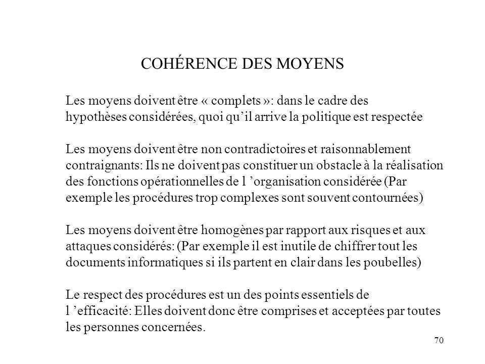 70 COHÉRENCE DES MOYENS Les moyens doivent être « complets »: dans le cadre des hypothèses considérées, quoi quil arrive la politique est respectée Le