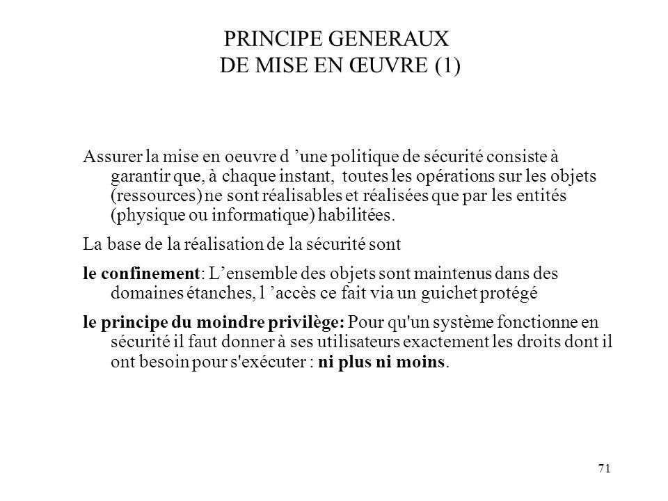 71 PRINCIPE GENERAUX DE MISE EN ŒUVRE (1) Assurer la mise en oeuvre d une politique de sécurité consiste à garantir que, à chaque instant, toutes les