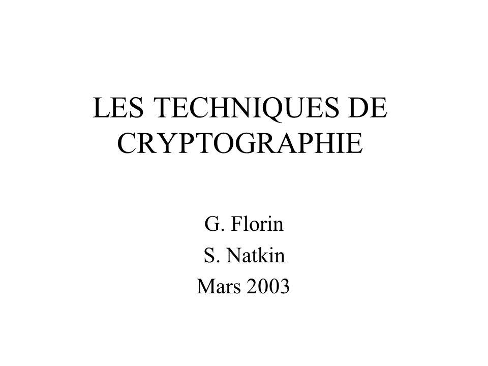 LES TECHNIQUES DE CRYPTOGRAPHIE G. Florin S. Natkin Mars 2003