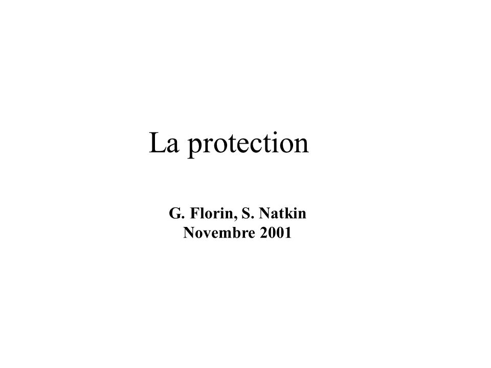 La protection G. Florin, S. Natkin Novembre 2001