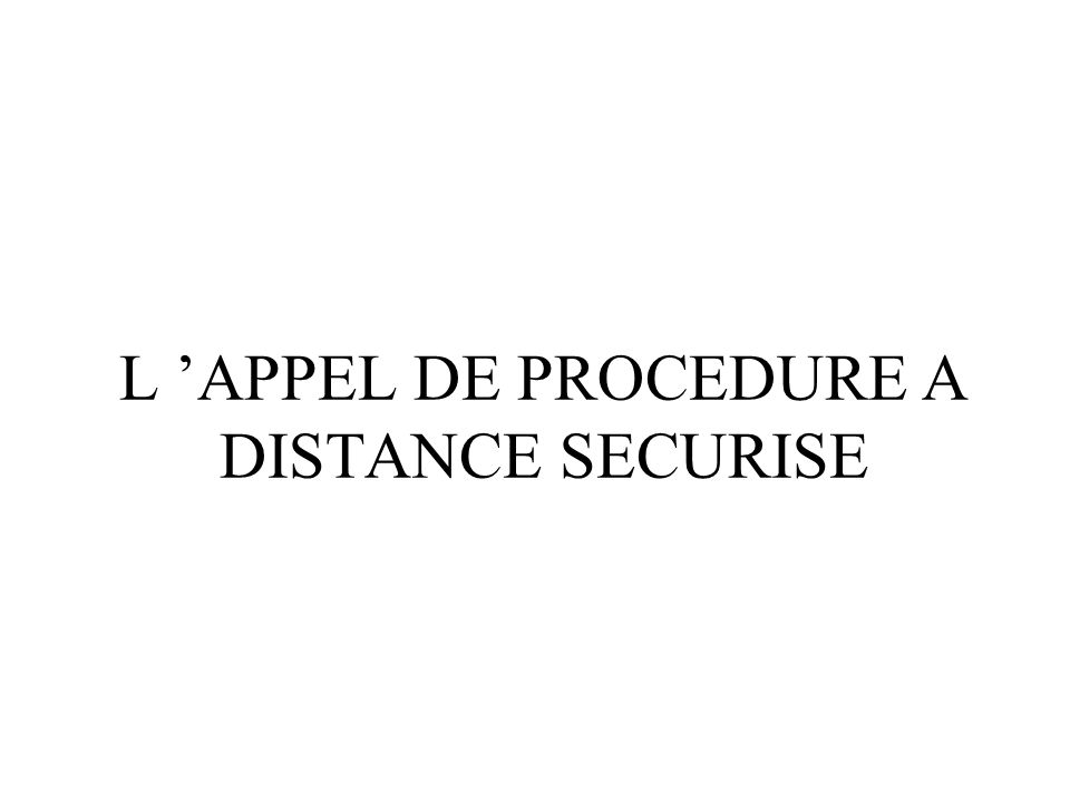 L APPEL DE PROCEDURE A DISTANCE SECURISE