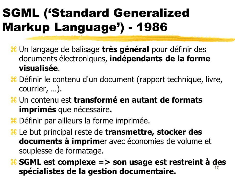 10 SGML (Standard Generalized Markup Language) - 1986 zUn langage de balisage très général pour définir des documents électroniques, indépendants de l