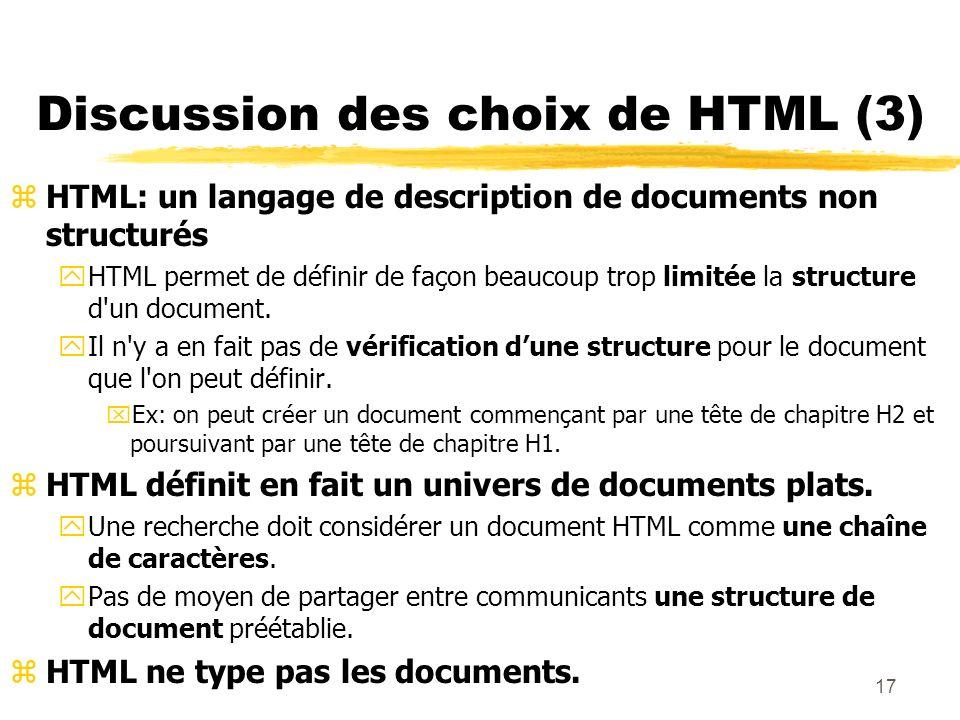 17 Discussion des choix de HTML (3) zHTML: un langage de description de documents non structurés yHTML permet de définir de façon beaucoup trop limité