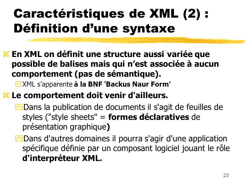 23 Caractéristiques de XML (2) : Définition dune syntaxe zEn XML on définit une structure aussi variée que possible de balises mais qui nest associée