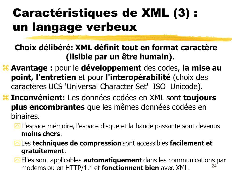 24 Caractéristiques de XML (3) : un langage verbeux Choix délibéré: XML définit tout en format caractère (lisible par un être humain). zAvantage : pou