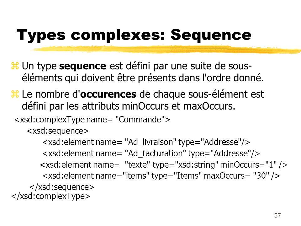 57 Types complexes: Sequence zUn type sequence est défini par une suite de sous- éléments qui doivent être présents dans l'ordre donné. zLe nombre d'o