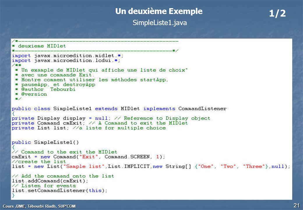 Cours J2ME, Tébourbi Riadh, SUP'COM 21 Un deuxième Exemple 1/2 SimpleListe1.java