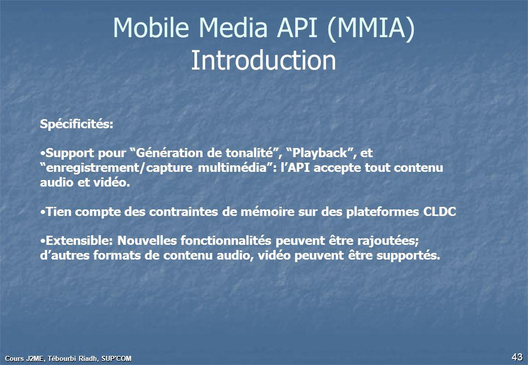 Cours J2ME, Tébourbi Riadh, SUP'COM 43 Mobile Media API (MMIA) Introduction Spécificités: Support pour Génération de tonalité, Playback, et enregistre