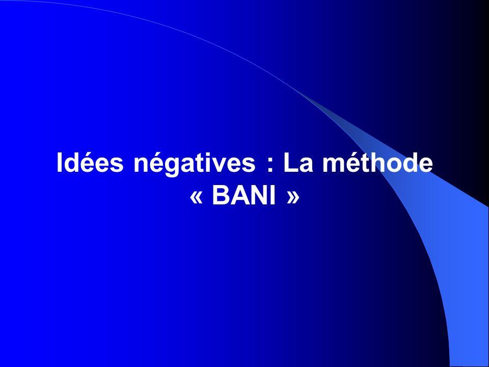 Idées négatives : La méthode « BANI »