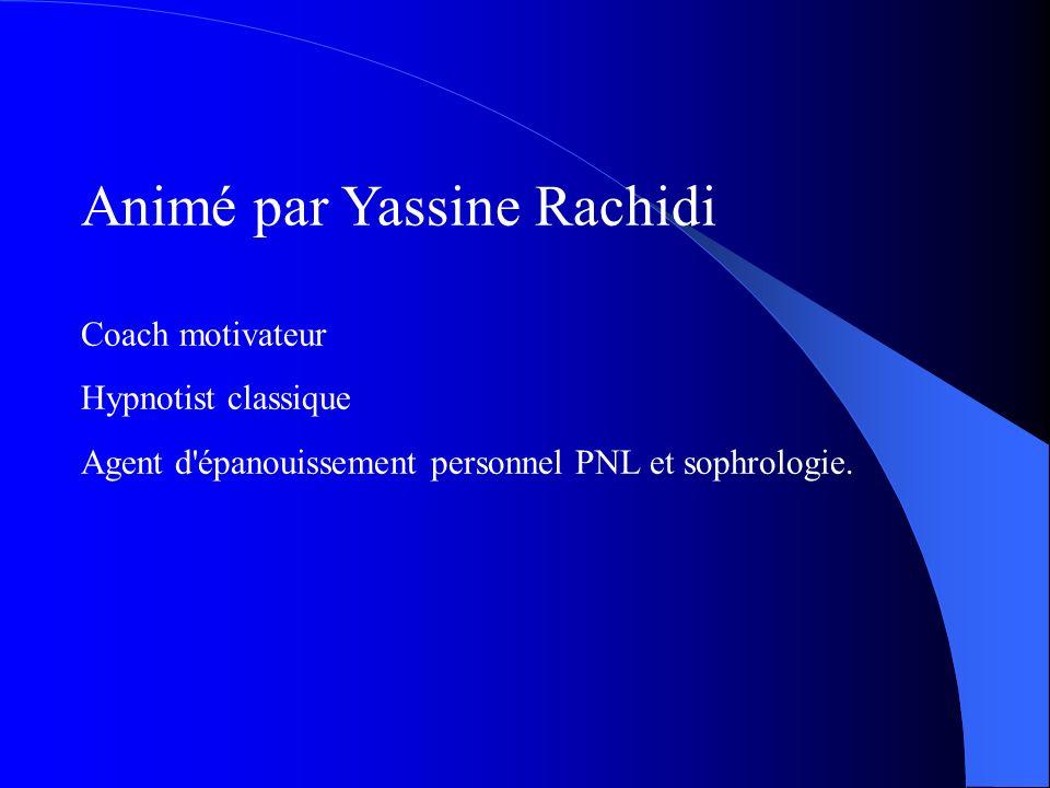 Animé par Yassine Rachidi Coach motivateur Hypnotist classique Agent d épanouissement personnel PNL et sophrologie.