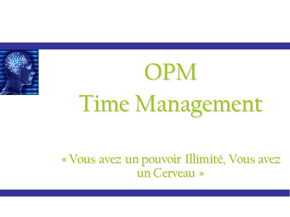 OPM Time Management « Vous avez un pouvoir Illimité, Vous avez un Cerveau »
