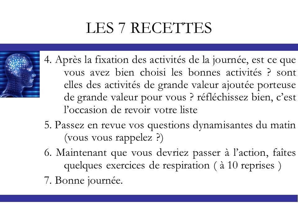 LES 7 RECETTES 4. Après la fixation des activités de la journée, est ce que vous avez bien choisi les bonnes activités ? sont elles des activités de g