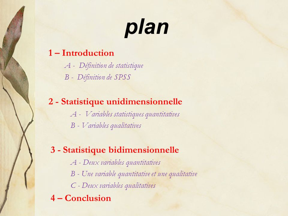 plan 1 – Introduction A - Définition de statistique B - Définition de SPSS 2 - Statistique unidimensionnelle A - Variables statistiques quantitatives