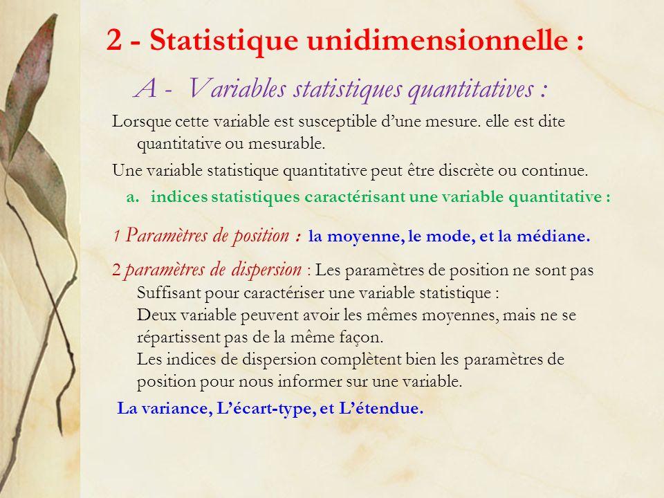 2 - Statistique unidimensionnelle : A - Variables statistiques quantitatives : Lorsque cette variable est susceptible dune mesure. elle est dite quant