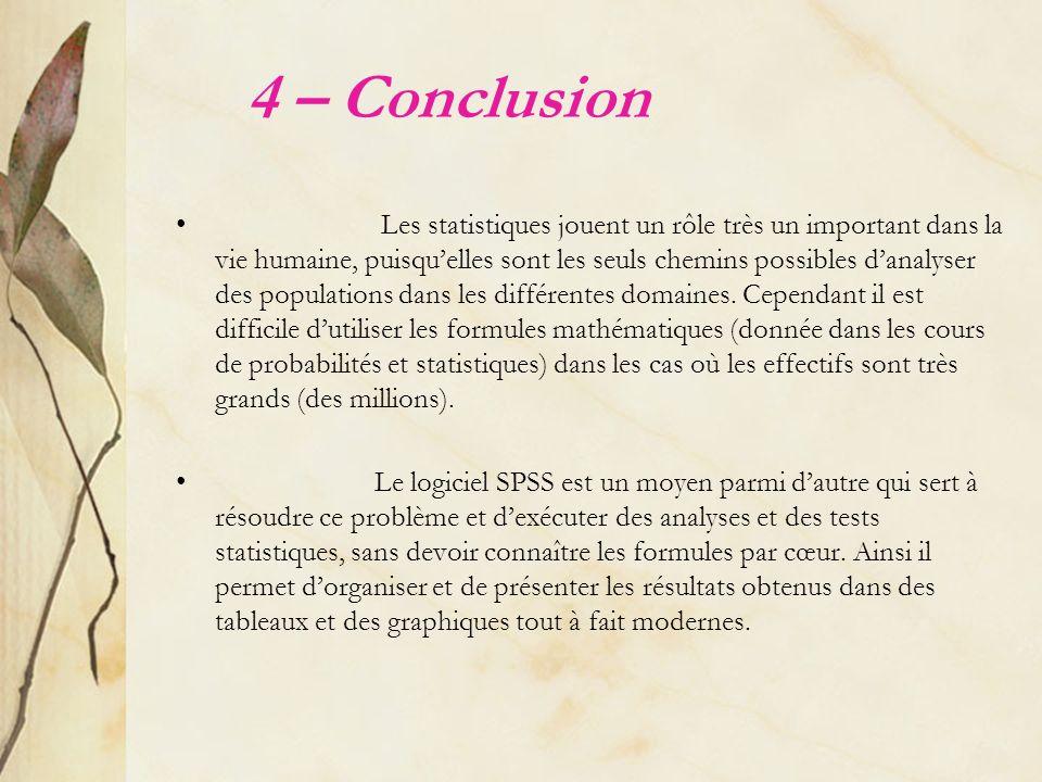 4 – Conclusion Les statistiques jouent un rôle très un important dans la vie humaine, puisquelles sont les seuls chemins possibles danalyser des popul