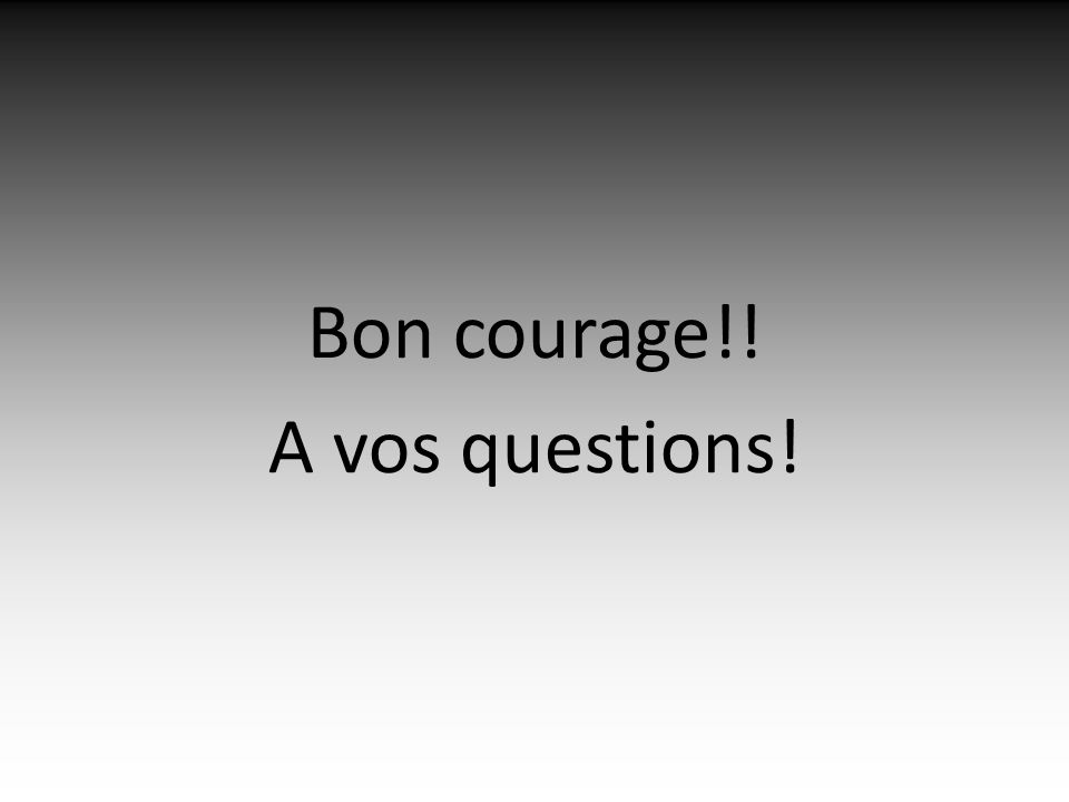 Bon courage!! A vos questions!
