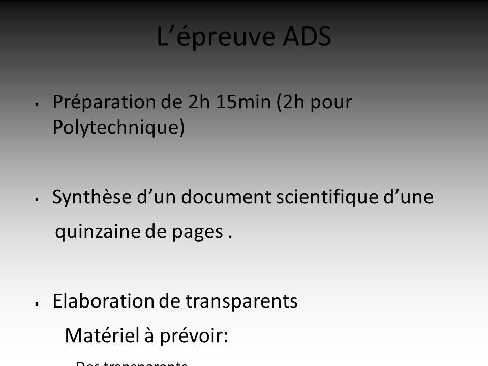 Lépreuve ADS Préparation de 2h 15min (2h pour Polytechnique) Synthèse dun document scientifique dune quinzaine de pages.