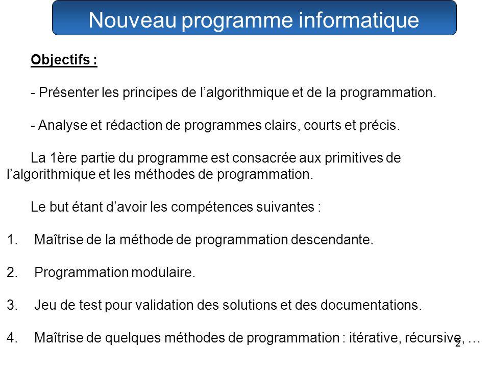 2 Objectifs : - Présenter les principes de lalgorithmique et de la programmation. - Analyse et rédaction de programmes clairs, courts et précis. La 1è