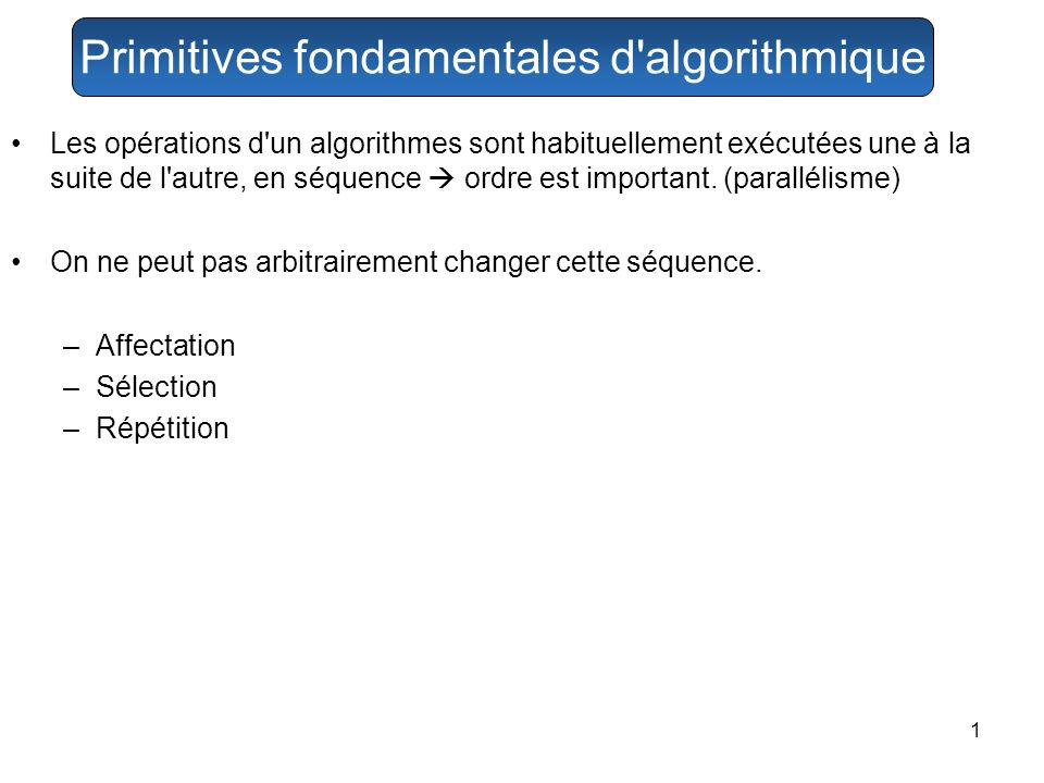 1 Les opérations d'un algorithmes sont habituellement exécutées une à la suite de l'autre, en séquence ordre est important. (parallélisme) On ne peut