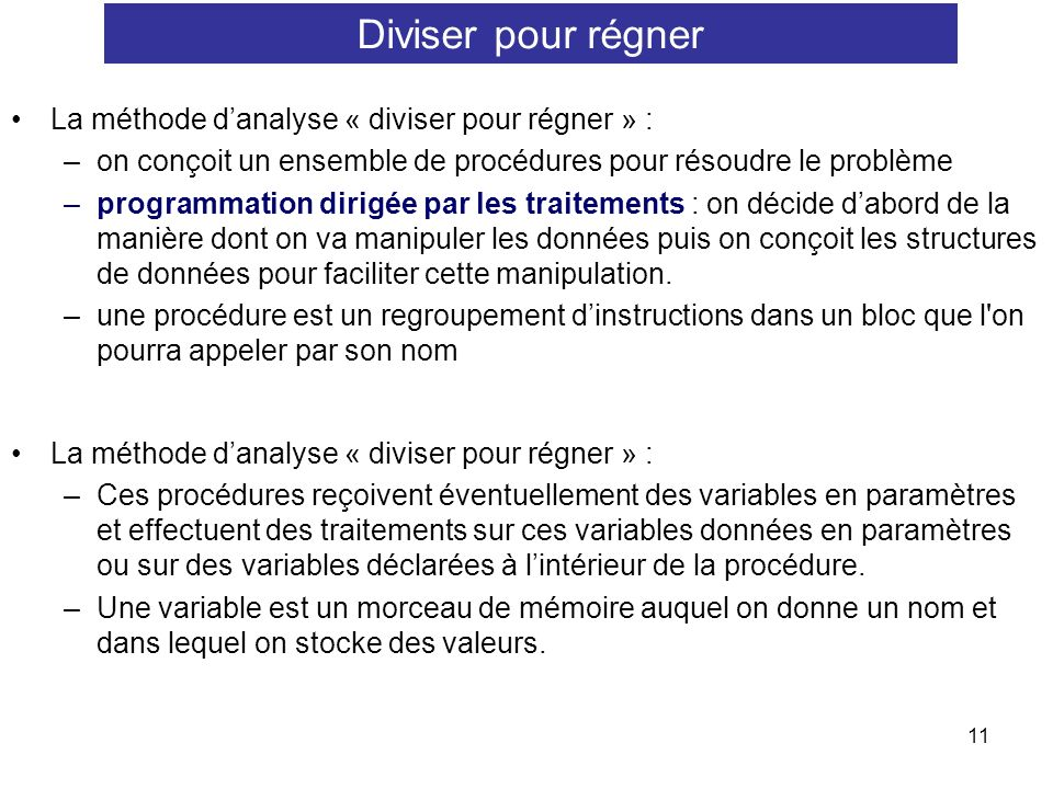 11 La méthode danalyse « diviser pour régner » : –on conçoit un ensemble de procédures pour résoudre le problème –programmation dirigée par les traite