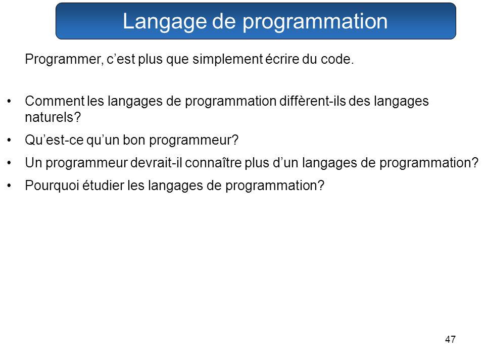 47 Programmer, cest plus que simplement écrire du code. Comment les langages de programmation diffèrent-ils des langages naturels? Quest-ce quun bon p