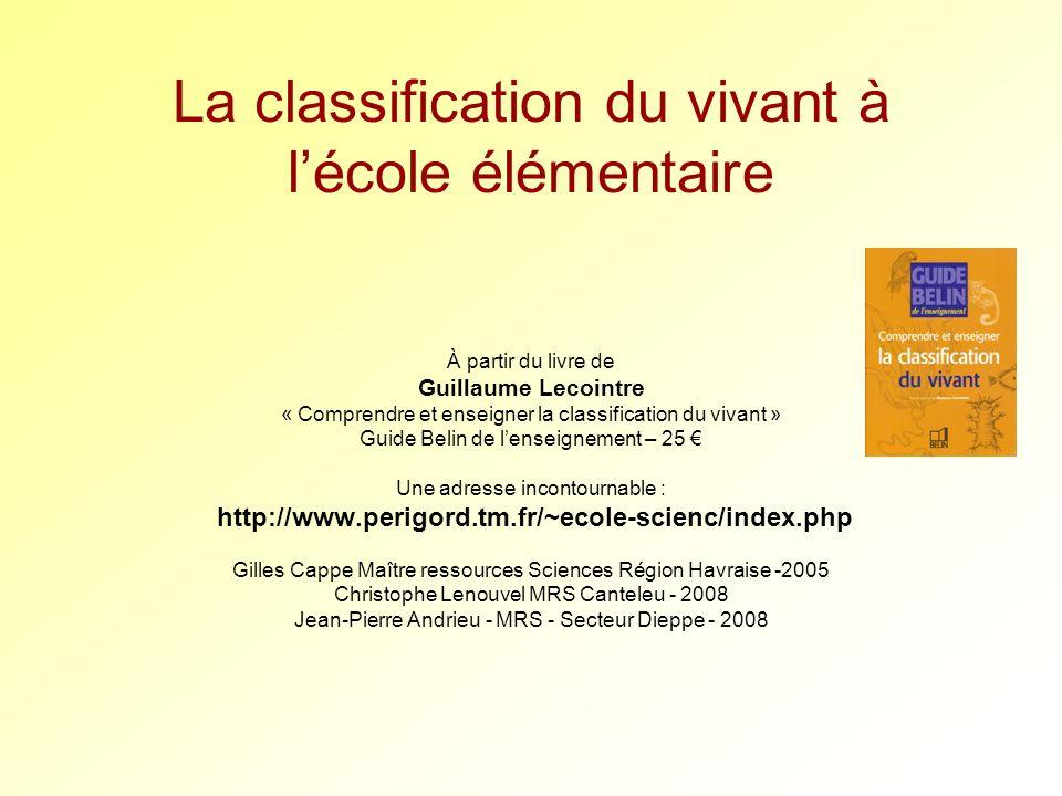 La classification du vivant à lécole élémentaire À partir du livre de Guillaume Lecointre « Comprendre et enseigner la classification du vivant » Guid
