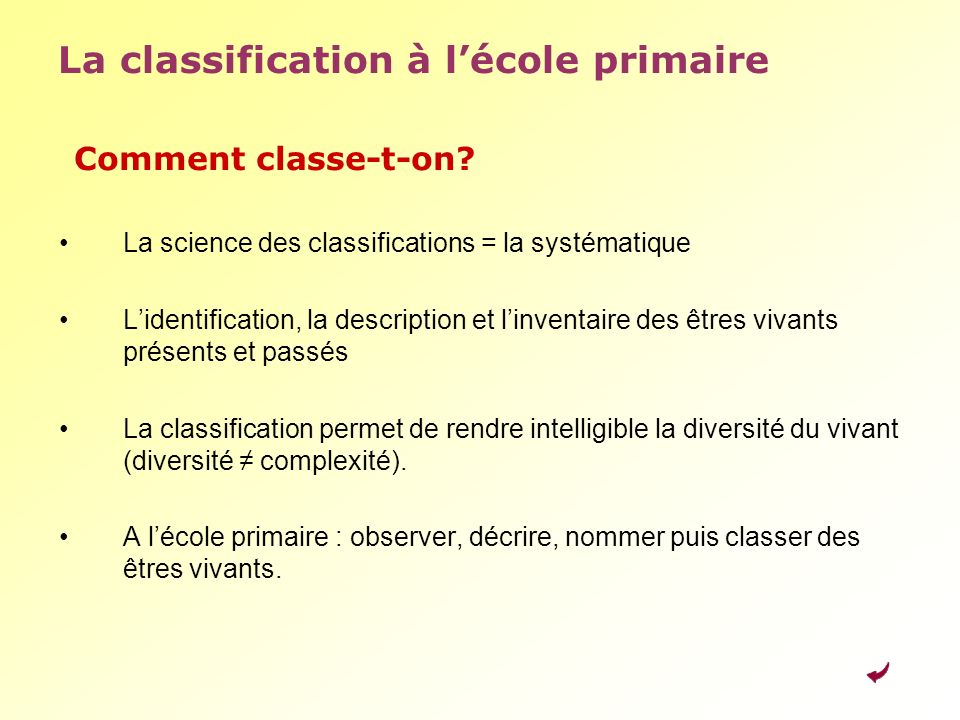 La classification à lécole primaire Comment classe-t-on? La science des classifications = la systématique Lidentification, la description et linventai