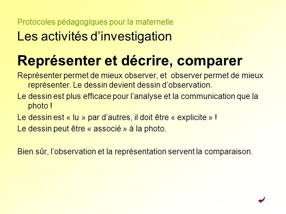 Protocoles pédagogiques pour la maternelle Les activités dinvestigation Représenter et décrire, comparer Représenter permet de mieux observer, et obse