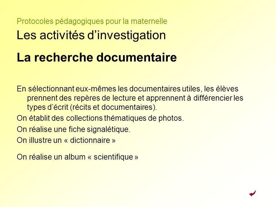 Protocoles pédagogiques pour la maternelle Les activités dinvestigation La recherche documentaire En sélectionnant eux-mêmes les documentaires utiles,