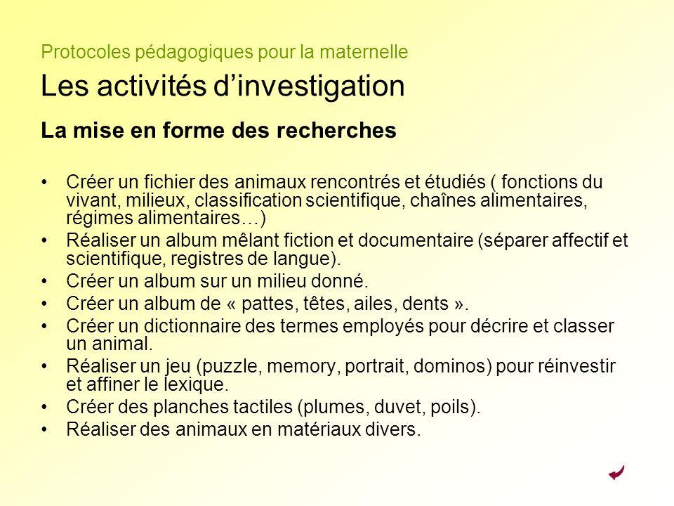 Protocoles pédagogiques pour la maternelle Les activités dinvestigation La mise en forme des recherches Créer un fichier des animaux rencontrés et étu
