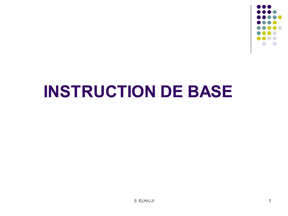 S. ELHAJJI5 INSTRUCTION DE BASE
