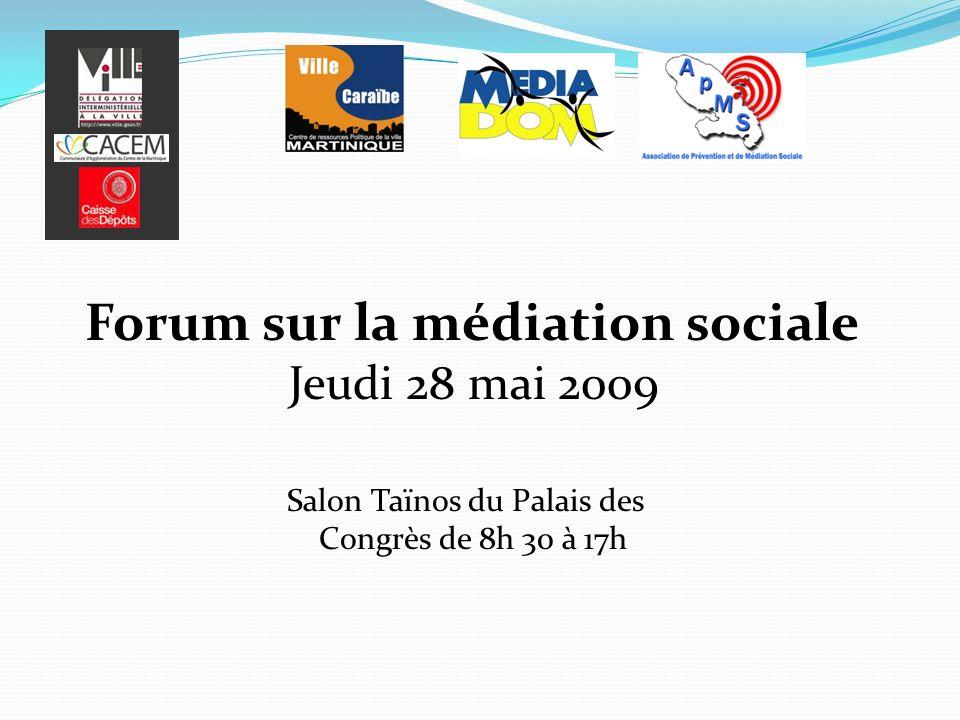 Forum sur la médiation sociale Jeudi 28 mai 2009 Salon Taïnos du Palais des Congrès de 8h 30 à 17h