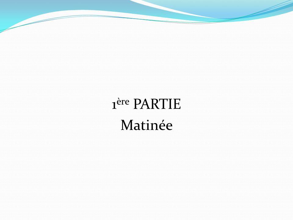 1 ère PARTIE Matinée