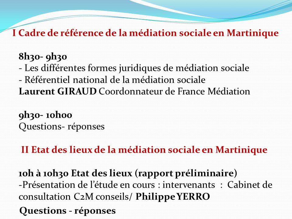 I Cadre de référence de la médiation sociale en Martinique 8h30- 9h30 - Les différentes formes juridiques de médiation sociale - Référentiel national