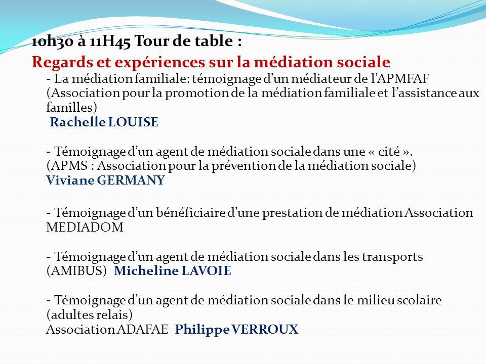 10h30 à 11H45 Tour de table : Regards et expériences sur la médiation sociale - La médiation familiale: témoignage dun médiateur de lAPMFAF (Associati