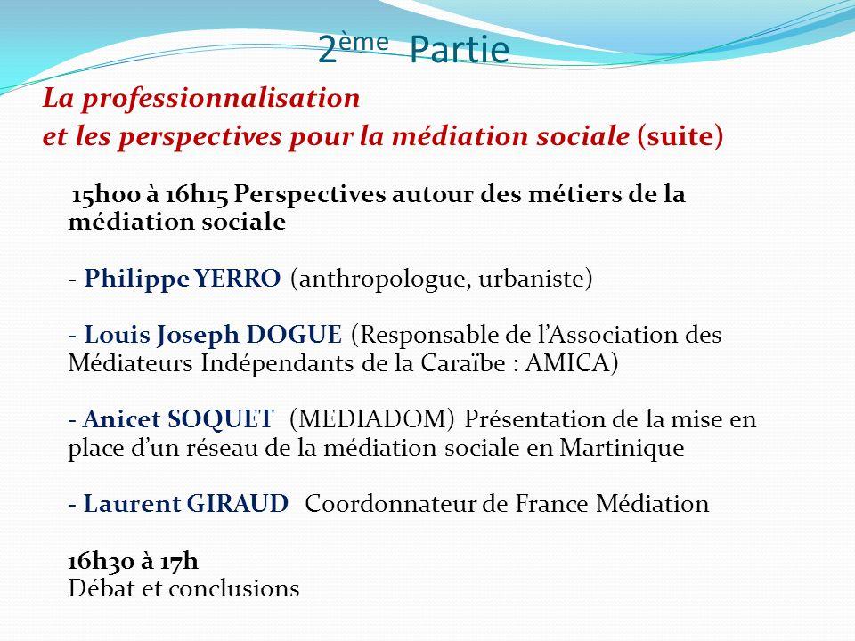2 ème Partie La professionnalisation et les perspectives pour la médiation sociale (suite) 15h00 à 16h15 Perspectives autour des métiers de la médiati